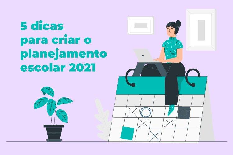 5 dicas para criar o planejamento escolar 2021
